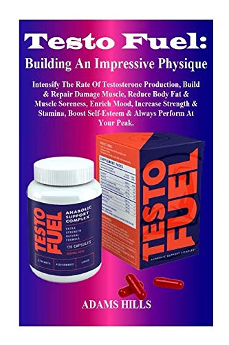 Testo Fuel: Building An Impressive Physique: Intensify The Rate Of Testosterone Production, Build & Repair Damage Muscle, Reduce Body Fat & Muscle ... Self-Esteem & Always Perform At Your Peak.