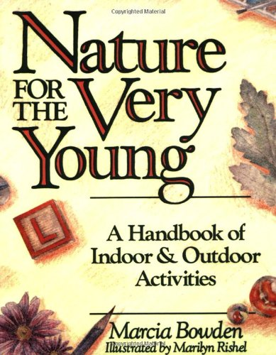 Nature For The Very Young: A Handbook Of Indoor And Outdoor Activities