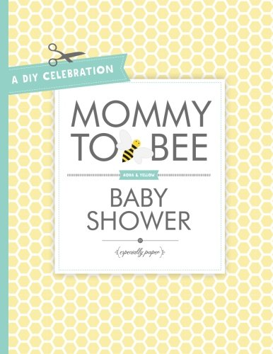 A Diy Celebration: Mommy-To-Bee Baby Shower (Diy Celebrations) (Volume 2)