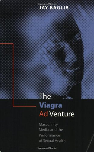 The Viagra Ad Venture: Masculinity, Media, And The Performance Of Sexual Health