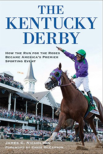 The Kentucky Derby: How The Run For The Roses Became America'S Premier Sporting Event