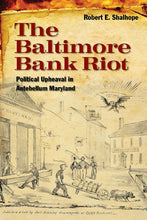 Load image into Gallery viewer, The Baltimore Bank Riot: Political Upheaval In Antebellum Maryland