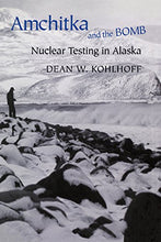 Load image into Gallery viewer, Amchitka And The Bomb: Nuclear Testing In Alaska