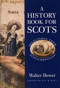 A History Book For Scots: Selections From Scotichronicon