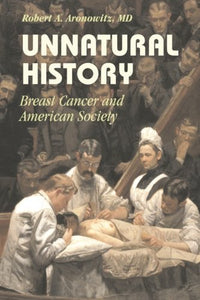 Unnatural History: Breast Cancer And American Society (Cambridge Studies In The History Of Medicine)
