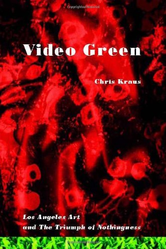 Video Green: Los Angeles Art And The Triumph Of Nothingness (Semiotext(E) / Active Agents)