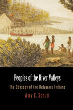 Load image into Gallery viewer, Peoples Of The River Valleys: The Odyssey Of The Delaware Indians (Early American Studies)