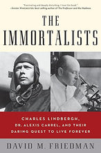 Load image into Gallery viewer, The Immortalists: Charles Lindbergh, Dr. Alexis Carrel, And Their Daring Quest To Live Forever
