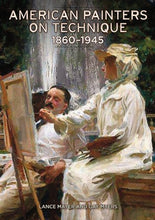 Load image into Gallery viewer, American Painters On Technique: 1860 - 1945