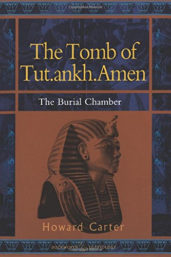 The Tomb Of Tut.Ankh.Amen, Vol. 2: The Burial Chamber (Duckworth Egyptology Series) (Volume 2)