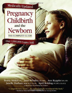 Pregnancy, Childbirth, And The Newborn: The Complete Guide (Medically Updated)