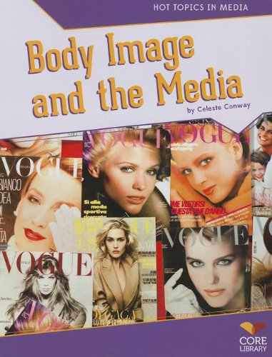 Body Image And The Media (Hot Topics In Media)