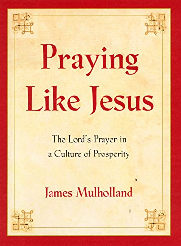 Praying Like Jesus: The Lord'S Prayer In A Culture Of Prosperity