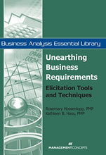 Load image into Gallery viewer, Unearthing Business Requirements: Elicitation Tools And Techniques (Business Analysis Essential Library)
