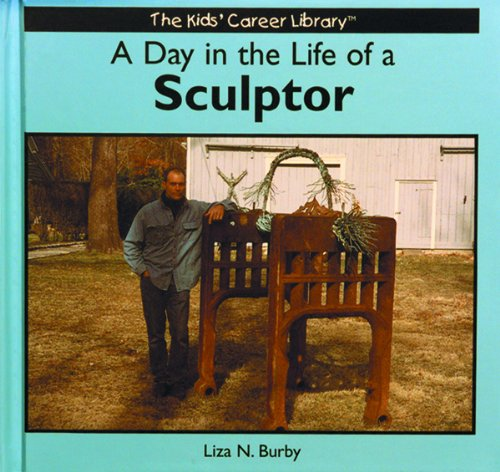 A Day In The Life Of A Sculptor (The Kids' Career Library)