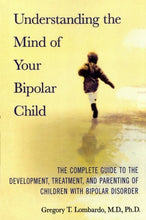 Load image into Gallery viewer, Understanding The Mind Of Your Bipolar Child: The Complete Guide To The Development, Treatment, And Parenting Of Children With Bipolar Disorder
