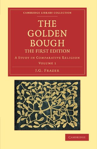 The Golden Bough: A Study In Comparative Religion (Cambridge Library Collection - Classics) (Volume 1)