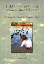 Load image into Gallery viewer, A Field Guide To Christian Environmental Education: A Complete Guide To Creation Care