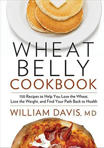 Wheat Belly Cookbook: 150 Recipes To Help You Lose The Wheat, Los