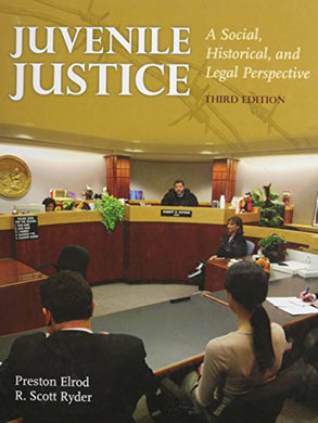 Juvenile Justice: A Social, Historical And Legal Perspective