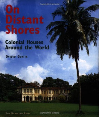 On Distant Shores: Colonial Houses Around The World