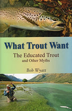 Load image into Gallery viewer, What Trout Want: The Educated Trout And Other Myths