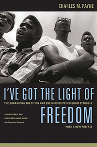 I'Ve Got The Light Of Freedom: The Organizing Tradition And The Mississippi Freedom Struggle, With A New Preface