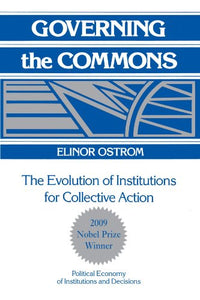 Governing The Commons: The Evolution Of Institutions For Collective Action (Political Economy Of Institutions And Decisions)