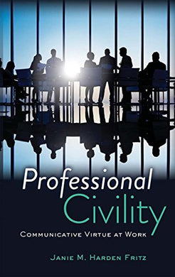 Professional Civility: Communicative Virtue At Work