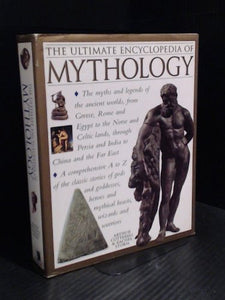 Ultimate Encyclopedia Of Mythology, The - The Myths And Legends Of The Ancient Worlds, From Greece, Rome And Egypt To The Norse And Celtic Lands, Through Persia And India To China And The Far East