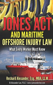 Jones Act And Maritime Offshore Injury Law: What Every Worker Must Know