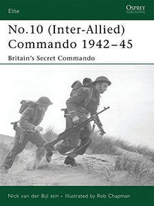 No.10 (Inter-Allied) Commando 194245: Britains Secret Commando (Elite)