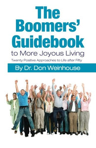 The Boomers' Guidebook To More Joyous Living: Twenty Positive Approaches To Life After Fifty