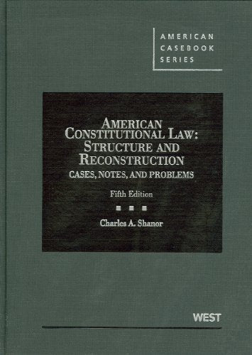 American Constitutional Law: Structure And Reconstruction, Cases, Notes, And Problems, 5Th (American Casebook Series)