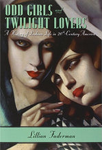 Load image into Gallery viewer, Odd Girls And Twilight Lovers: A History Of Lesbian Life In Twentieth-Century America