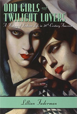 Odd Girls And Twilight Lovers: A History Of Lesbian Life In Twentieth-Century America