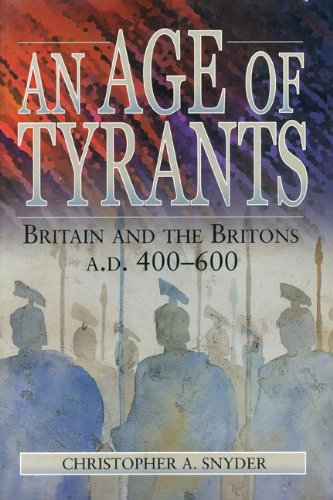 An Age Of Tyrants: Britain And The Britons, A.D. 400600 (Humanities; 1004)
