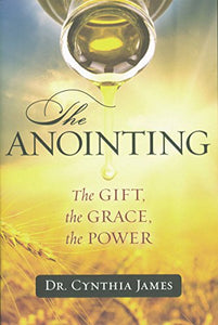 The Anointing: The Gift, The Grace, The Power