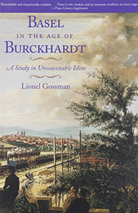 Basel In The Age Of Burckhardt: A Study In Unseasonable Ideas