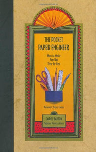 The Pocket Paper Engineer, Volume I: Basic Forms: How To Make Pop-Ups Step-By-Step