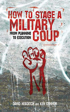 Load image into Gallery viewer, How To Stage A Military Coup: From Planning To Execution