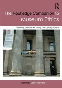 The Routledge Companion To Museum Ethics: Redefining Ethics For The Twenty-First Century Museum (Routledge Companions (Paperback))