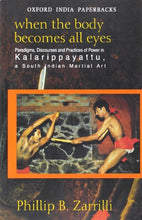 Load image into Gallery viewer, When The Body Becomes All Eyes: Paradigms, Discourses And Practices Of Power In Kalarippayattu, A South Indian Martial Art