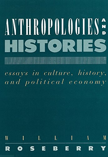 Anthropologies And Histories: Essays In Culture, History, And Political Economy (Hegemony And Experience)