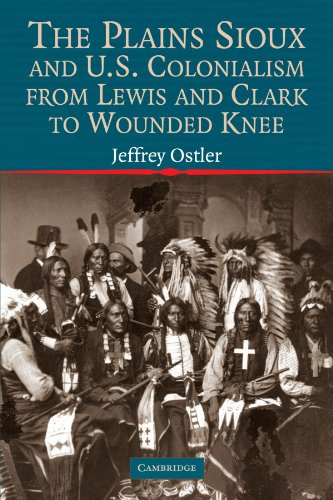 The Plains Sioux And U.S. Colonialism From Lewis And Clark To Wounded Knee (Studies In North American Indian History)