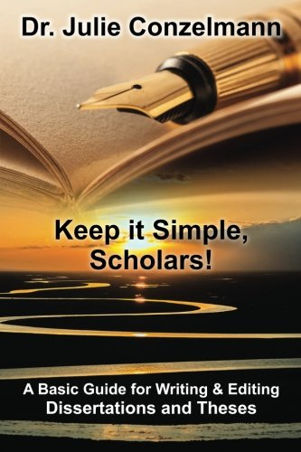 Keep It Simple, Scholars!: A Basic Guide For Writing And Editing Dissertations And Theses
