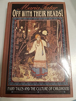Off With Their Heads!: Fairy Tales And The Culture Of Childhood