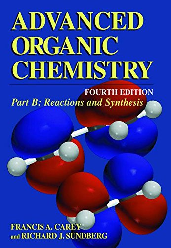 Advanced Organic Chemistry, Fourth Edition - Part B: Reaction And Synthesis