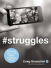 Load image into Gallery viewer, #Struggles: Following Jesus In A Selfie-Centered World