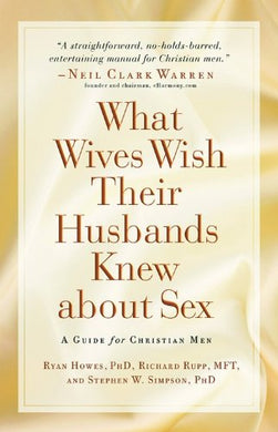 What Wives Wish Their Husbands Knew About Sex: A Guide For Christian Men